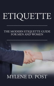 Etiquette: The Modern Etiquette Guide for Men and Women ebook by MYLENE D. POST
