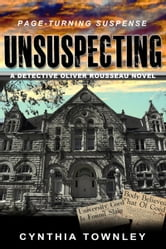 Unsuspecting: A Detective Oliver Rousseau Novel ebook by Cynthia Townley