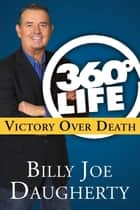 360-Degree Life: Victory Over Death ebook by Billy Joe Daugherty