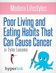 Foods Known to Cause Cancer ebook by Tyler  Lacoma