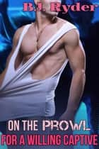 On the Prowl for a Willing Captive ebook by B.J. Ryder