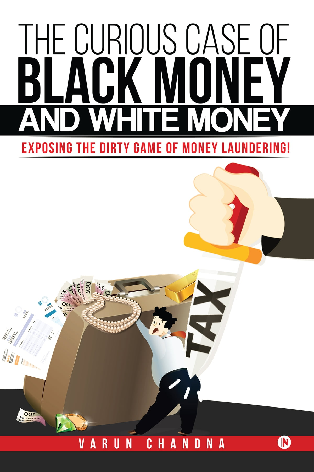 The Curious Case of Black Money and White Money eBook by Varun Chandna -  9781946822307 | Rakuten Kobo