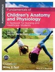 Fundamentals of Children's Anatomy and Physiology - A Textbook for Nursing and Healthcare Students ebook by Ian Peate,Elizabeth Gormley-Fleming