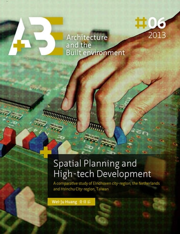 Spatial Planning and High-tech Development - A comparative study of Eindhoven city-region, the Netherlands and Hsinchu City-region, Taiwan ebook by Wei-Ju Huang