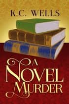 A Novel Murder ebook by K.C. Wells