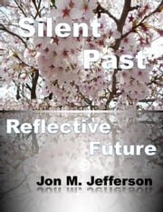 Silent Past, Reflective Future ebook by Jon M. Jefferson