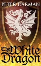 The White Dragon ebook by Peter Darman