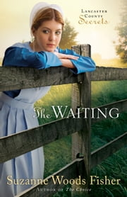 Waiting, The (Lancaster County Secrets Book #2) - A Novel ebook by Suzanne Woods Fisher