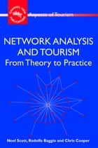 Network Analysis and Tourism ebook by Noel Scott,Rodolfo Baggio,Prof. Chris Cooper