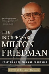 The Indispensable Milton Friedman - Essays on Politics and Economics ebook by