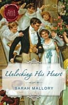 Unlocking His Heart/The Scarlet Gown/Snowbound With The Notorious R ebook by Sarah Mallory