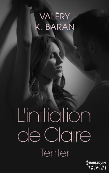 L'initiation de Claire - Tenter (tome 1) eBook by Valéry K. Baran