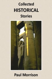 Collected Historical Stories ebook by Paul Morrison