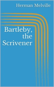 Bartleby, the Scrivener ebook by Herman Melville,Herman Melville,Herman Melville