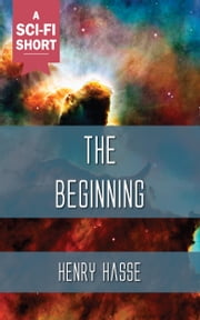 The Beginning ebook by Henry Hasse