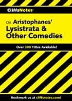 CliffsNotes on Aristophanes' Lysistrata & Other Comedies ebook by Gary K Carey, James L Roberts