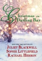 A Darling Bay Christmas: Three Heartwarming Holiday Short Stories ebook by Rachael Herron, Juliet Blackwell, Sophie Littlefield