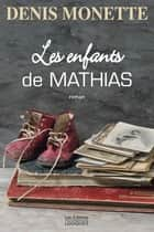 Les Enfants de Mathias ebook by Denis Monette