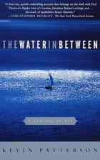 The Water in Between - A Journey at Sea ebook by Kevin Patterson