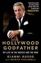 Hollywood Godfather - My Life in the Movies and the Mob eBook by Gianni Russo, Patrick Picciarelli