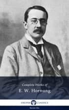 Complete Works of E. W. Hornung (Delphi Classics) eBook by E. W. Hornung, Delphi Classics