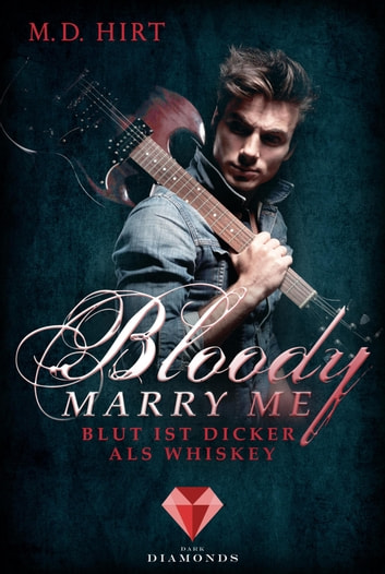 Bloody Marry Me 1: Blut ist dicker als Whiskey ebook by M. D. Hirt