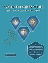 Water: The Origin of Life from Water to the Molecules of Life ebook by Joseph C. Collins