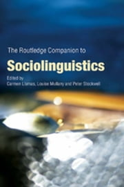 The Routledge Companion to Sociolinguistics ebook by Carmen Llamas,Louise Mullany,Peter Stockwell