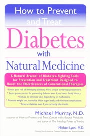 How to Prevent and Treat Diabetes with Natural Medicine ebook by Michael Murray,Michael Lyons