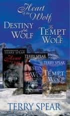 Terry Spear's Wolf Bundle - The Heart of the Wolf, Destiny of the Wolf, and To Tempt the Wolf ebook by Terry Spear