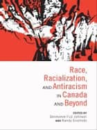 Race, Racialization and Antiracism in Canada and Beyond ebook by Genevieve Fuji Johnson,Randy Enomoto