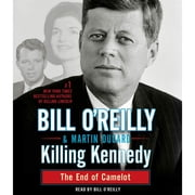 Killing Kennedy - The End of Camelot audiobook by Martin Dugard, Bill O'Reilly