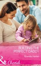 Building The Perfect Daddy (Mills & Boon Cherish) (Those Engaging Garretts!, Book 10) eBook by Brenda Harlen