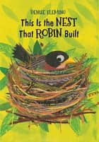 This Is the Nest That Robin Built ebook by Denise Fleming, Denise Fleming