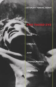 The Third Eye - Race, Cinema, and Ethnographic Spectacle ebook by Fatimah  Tobing Rony