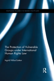 The Protection of Vulnerable Groups under International Human Rights Law ebook by Ingrid Nifosi-Sutton