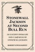 Stonewall Jackson at Second Bull Run: An Excerpt from Life and Campaigns of Stonewall Jackson ebook by Robert Lewis Dabney