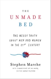 The Unmade Bed - The Messy Truth about Men and Women in the 21st Century ebook by Stephen Marche,Sarah Fulford