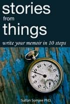 Stories from Things ebook by Sultan Somjee