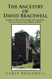 The Ancestry of David Bracewell - Including the Allied Southern Families of Braswell, Brazil, Bay, Price, Passmore, Gage, Prillaman, and Allen ebook by Carey Bracewell