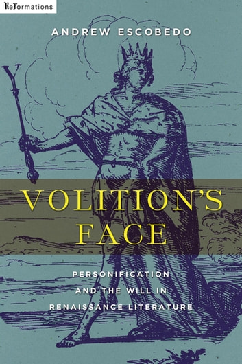 Volition's Face - Personification and the Will in Renaissance Literature ebook by Andrew Escobedo