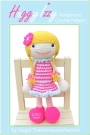 Huggy Izzy - Amigurumi Crochet Pattern ebook by Sayjai Thawornsupacharoen