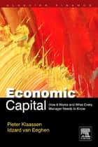 Economic Capital - How It Works, and What Every Manager Needs to Know ebook by Pieter Klaassen, Idzard van Eeghen
