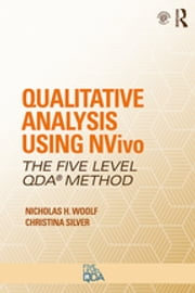 Qualitative Analysis Using NVivo - The Five-Level QDA® Method ebook by Nicholas H. Woolf, Christina Silver