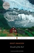 Growth of the Soil ebook by Knut Hamsun, Sverre Lyngstad, Brad Leithauser