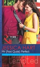 Mr (Not Quite) Perfect (Mills & Boon Modern Tempted) ebook by Jessica Hart