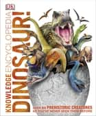 Knowledge Encyclopedia Dinosaur! - Over 60 Prehistoric Creatures as You've Never Seen Them Before ebook by