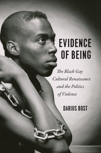 Evidence of Being - The Black Gay Cultural Renaissance and the Politics of Violence ebook by Darius Bost