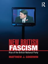 New British Fascism - Rise of the British National Party ebook by Matthew J Goodwin