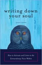 Writing Down Your Soul ebook by Janet Conner
